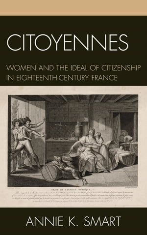 Citoyennes Women and the Ideal of Citizenship in Eighteenth-Century France