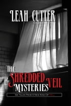 The Shredded Veil Mysteries by Leah Cutter