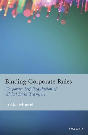 Binding Corporate Rules Corporate Self-Regulation of Global Data Transfers