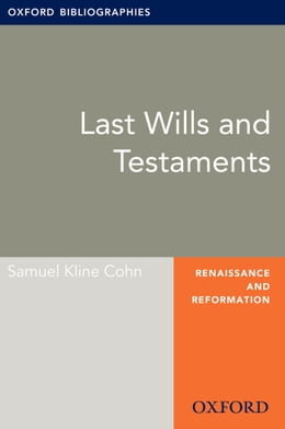 Book Last Wills and Testaments: Oxford Bibliographies Online Research Guide by Samuel Kline Cohn
