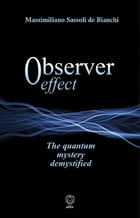 Observer Effect: The quantum mystery demistified by Massimiliano Sassoli de Bianchi