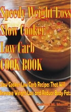 Speedy Weight Loss Slow Cooker Low-Carb Cook Book- Slow Cooker Low-Carb Recipes That Will Increase Weight Loss and Reduce Body Fat: Slow Cooker Low Ca by Gabriel M. Mason