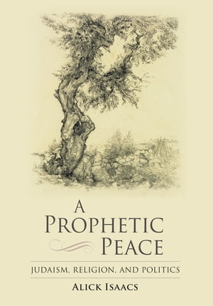 A Prophetic Peace Judaism,  Religion,  and Politics