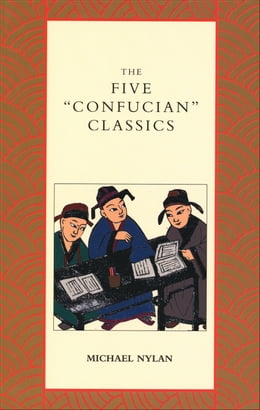 "Book The Five ""Confucian"" Classics by Mr. Michael Nylan"