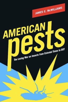 Book American Pests: The Losing War on Insects from Colonial Times to DDT by James E. McWilliams
