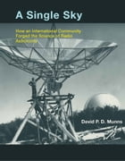 A Single Sky: How an International Community Forged the Science of Radio Astronomy by David P.D. Munns