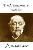 The Ancient Regime by Hippolyte Taine