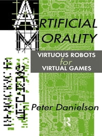 Artificial Morality: Virtuous Robots for Virtual Games
