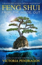 Feng Shui From the Inside, Out by Rev. Victoria Pendragon, D.D.