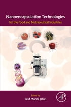 Nanoencapsulation Technologies for the Food and Nutraceutical Industries by Seid Mahdi Jafari