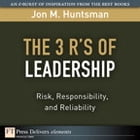3 R's of Leadership: Risk, Responsibility, and Reliability, The by Jon Huntsman