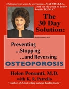The 30 Day Solution: Preventing, Stopping, and Reversing Osteoporosis: with Workbook by Helen Pensanti M.D.