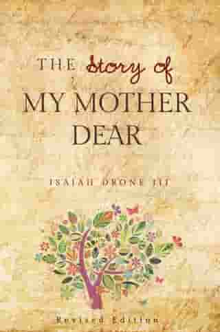 The Story of My Mother Dear Revised: A Tribute to all Mothers