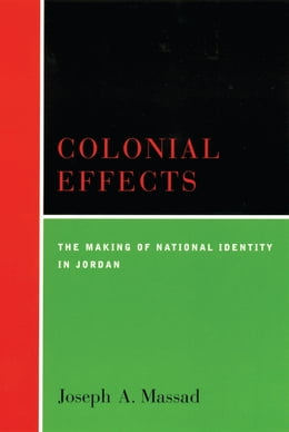 Book Colonial Effects: The Making of National Identity in Jordan by Joseph A. Massad