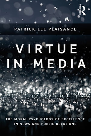 Virtue in Media The Moral Psychology of Excellence in News and Public Relations