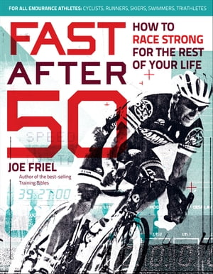 Fast After 50: How to Race Strong for the Rest of Your Life by Joe Friel