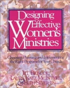 Designing Effective Women's Ministries: Choosing, Planning, and Implementing the Right Programs for…