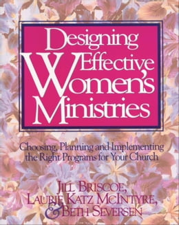 Book Designing Effective Women's Ministries: Choosing, Planning, and Implementing the Right Programs for… by Jill Briscoe