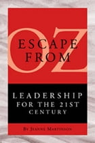 Escape From Oz: Leadership for the 21st Century by Jeanne Martinson