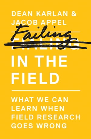 Failing in the Field What We Can Learn When Field Research Goes Wrong