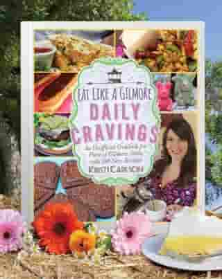 Eat Like a Gilmore: Daily Cravings: An Unofficial Cookbook for Fans of Gilmore Girls, with 100 New Recipes de Kristi Carlson