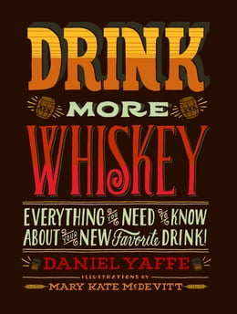 Book Drink More Whiskey: Everything You Need to Know About Your New Favorite Drink! by Daniel Yaffe