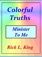 Colorful Truths: Minister to Me by Rick King