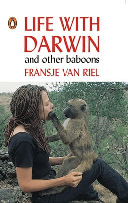 Book Life With Darwin and other baboons by Fransje van Riel