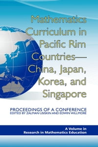 Mathematics Curriculum in Pacific Rim Countries - China, Japan, Korea, and Singapore: Proceedings…