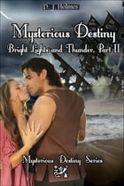 Mysterious Destiny Bright Lights and Thunder Part II by D. J. Holmes