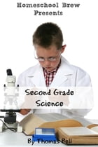 Second Grade Science: For Homeschool or Extra Practice by Thomas Bell