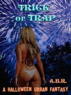 Trick or Trap by A.B.R.