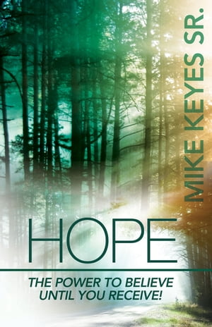 Hope: The Power to Believe Until You Receive
