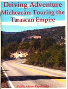 Driving Adventure Michoacan: Touring the Tarascan Empire by William J. Conaway