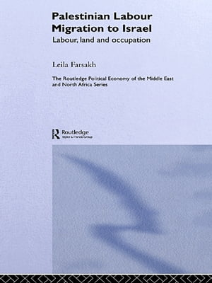 Palestinian Labour Migration to Israel Labour,  Land and Occupation