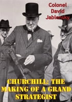 Churchill: The Making Of A Grand Strategist by Colonel David Jablonsky