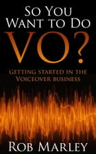 So You Want To Do VO? Getting Started in the Voiceover Business