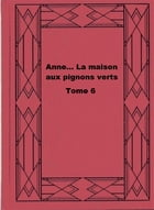 Anne... La maison aux pignons verts Tome 6 by Lucy Maud Montgomery