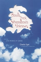 Clouds Thick, Whereabouts Unknown: Poems by Zen Monks of China by Charles Egan
