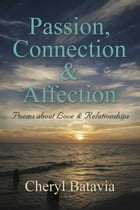 Passion, Connection, & Affection: Poems about Love and Relationships by Cheryl Batavia