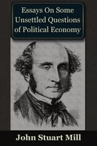 Essays on some Unsettled Questions of Political Economy by John Stuart Mill