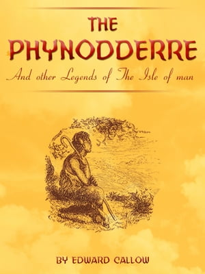 The Phynodderre And Other Legends Of The Isle Of Man