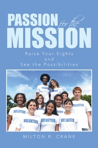 PASSION FOR THE MISSION: Raise Your Sights and See the Possibilities