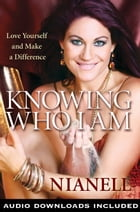 Knowing Who I Am: Love Yourself and Make a Difference by Nianell