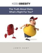 The Truth About Diets: What's Right for You? by Jamie Hunt