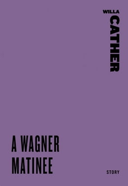 Book A Wagner Matinee by Willa Cather