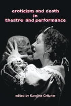 Eroticism and Death in Theatre and Performance by Karoline Gritzner