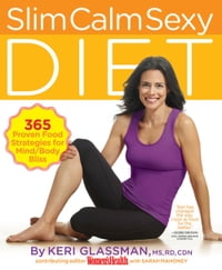 Slim Calm Sexy Diet: 365 Proven Food Strategies for Mind/Body Bliss: 365 Proven Food Strategies for…