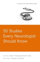50 Studies Every Neurologist Should Know by David Y. Hwang