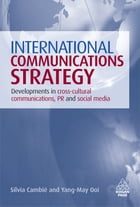 International Communications Strategy: Developments in Cross-Cultural Communications, PR and Social Media by Yang-May Ooi